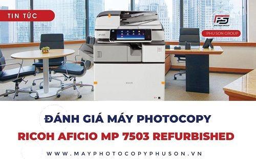 [GÓC REVIEW] Đánh giá Máy Photocopy RICOH MP 7503 Refurbished