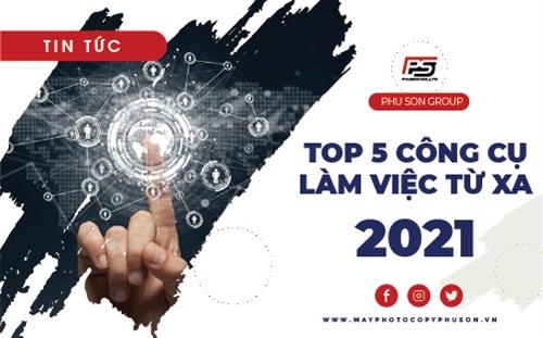 Top 5 Công cụ hàng đầu làm việc từ xa năm 2021