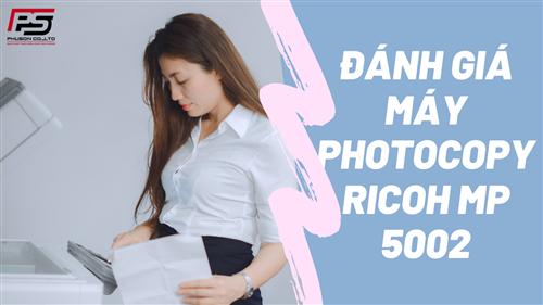 [GÓC REVIEW] Đánh giá Máy Photocopy RICOH Aficio MP 5002
