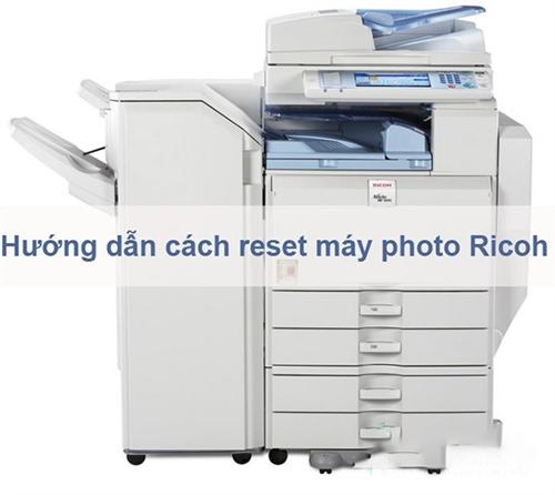 Hướng dẫn cách reset máy photo ricoh đơn giản, dễ thực hiện